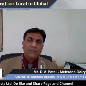 Talk on Dairy Products with R. V. Patel of Mehsana Dairy & Food Products Ltd.