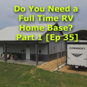 Do You Need a Full Time RV Home Base Part 1 [Ep 35]